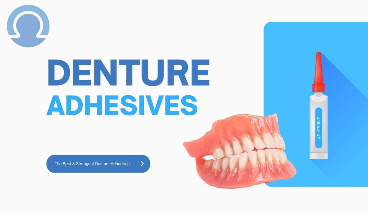 The Best & Strongest Denture Adhesives On The Market?